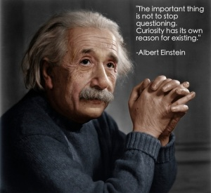 The important thing is not to stop questioning (Albert Einstein)
