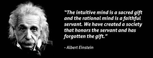 The intuitive mind is a sacred gift (Albert Einstein)