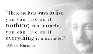 There are only two ways to live (Albert Einstein)