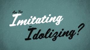 Are You Imitating or Idolizing
