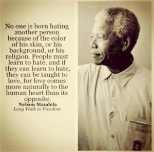 Mandela Quote No one is born hating another person