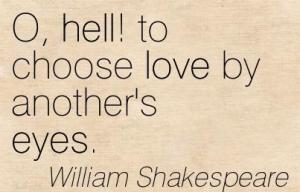 O hell to choose love by another's eyes (Shakespeare quote A Midsummer Night's Dream)