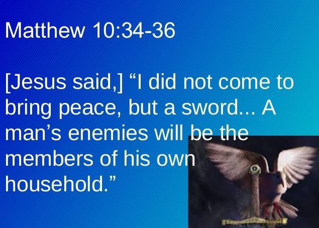 Slikovni rezultat za bible -  I have not come to bring peace, but a sword.