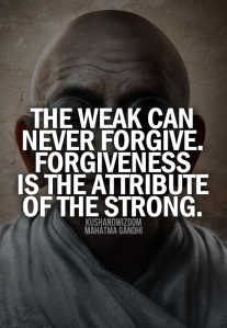 the weak can never forgive (Mahatma Gandhi)