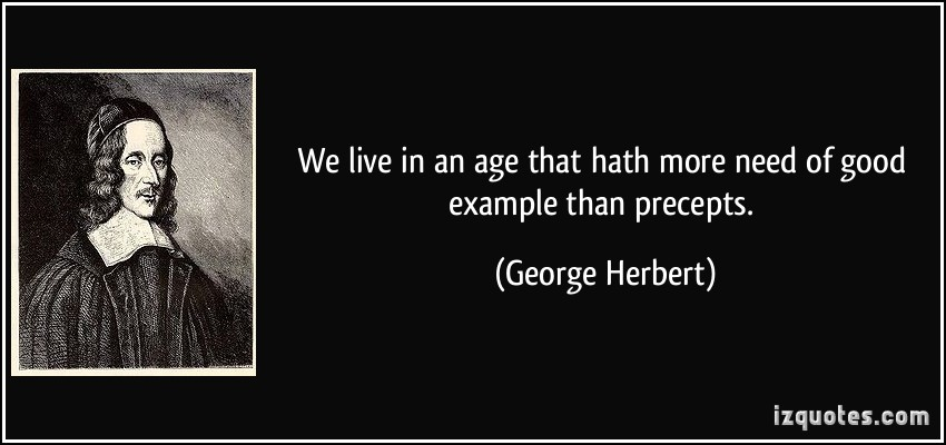 quote-we-live-in-an-age-that-hath-more-need-of-good-example-than-precepts-george-herbert