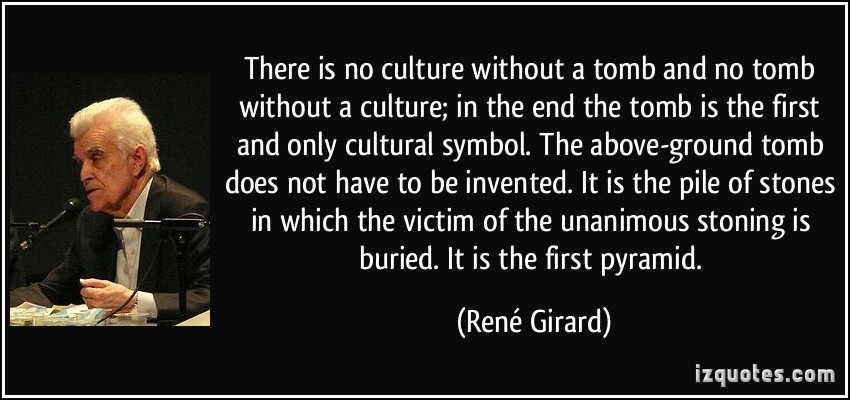 René Girard on Tomb as First Cultural Symbol