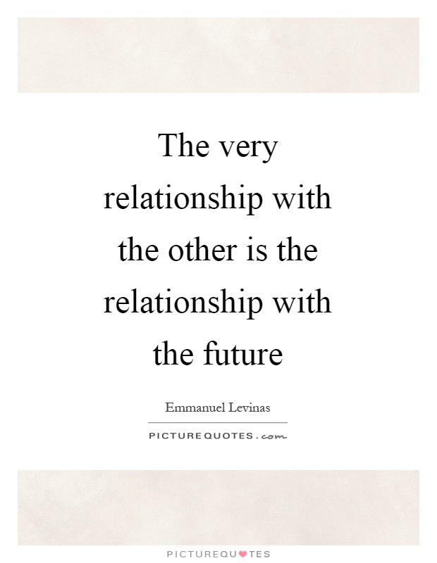 the-very-relationship-with-the-other-is-the-relationship-with-the-future-quote-1